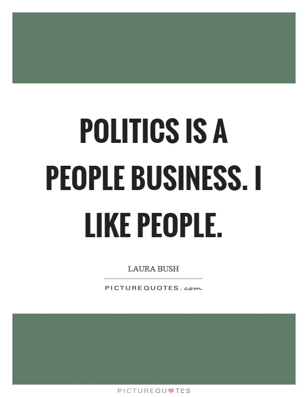 Politics is a people business. I like people Picture Quote #1