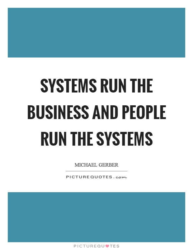 Systems run the business and people run the systems Picture Quote #1
