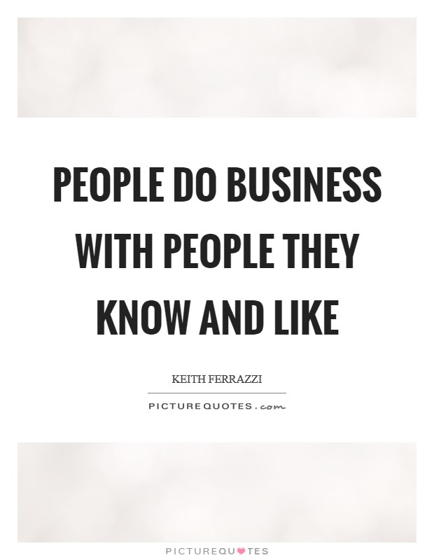 People do business with people they know and like Picture Quote #1