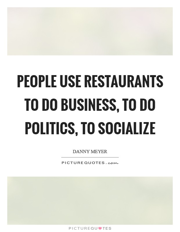 People use restaurants to do business, to do politics, to socialize Picture Quote #1