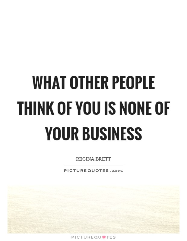 What other people think of you is none of your business Picture Quote #1