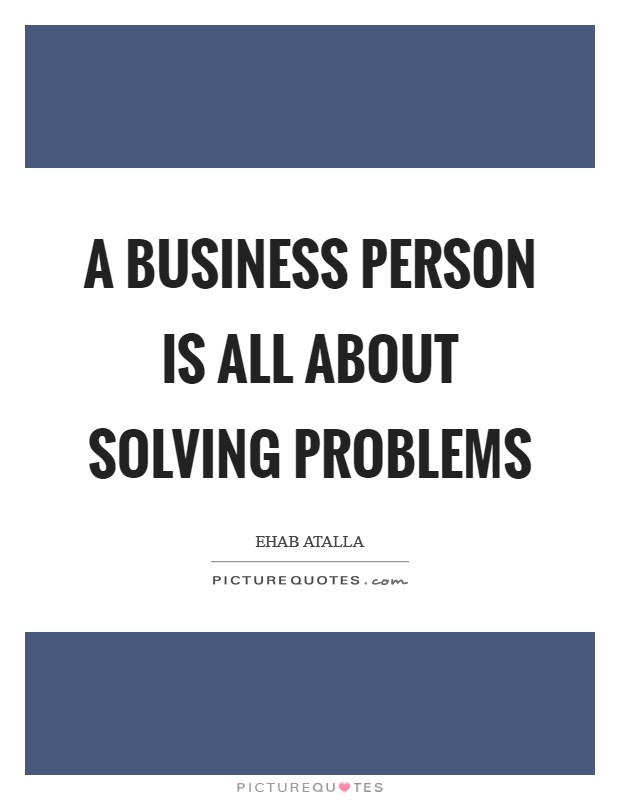 A business person is all about solving problems Picture Quote #1
