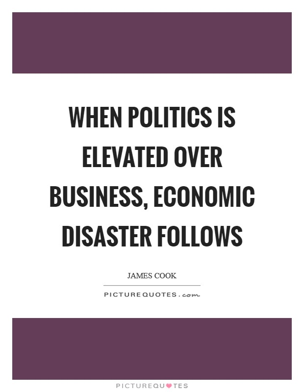 When politics is elevated over business, economic disaster follows Picture Quote #1