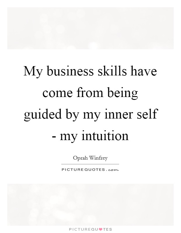 My business skills have come from being guided by my inner self - my intuition Picture Quote #1