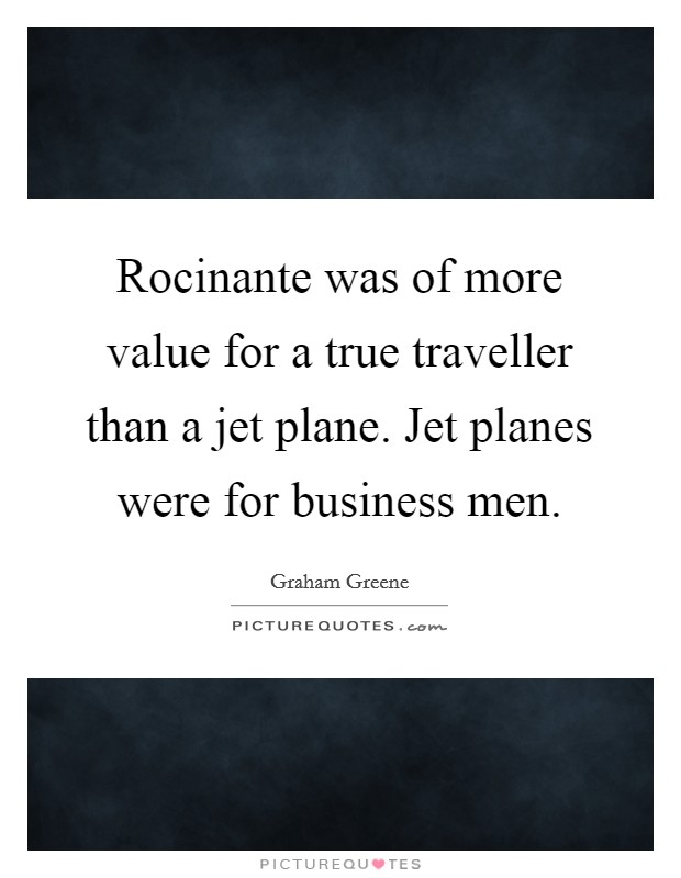 Rocinante was of more value for a true traveller than a jet plane. Jet planes were for business men Picture Quote #1