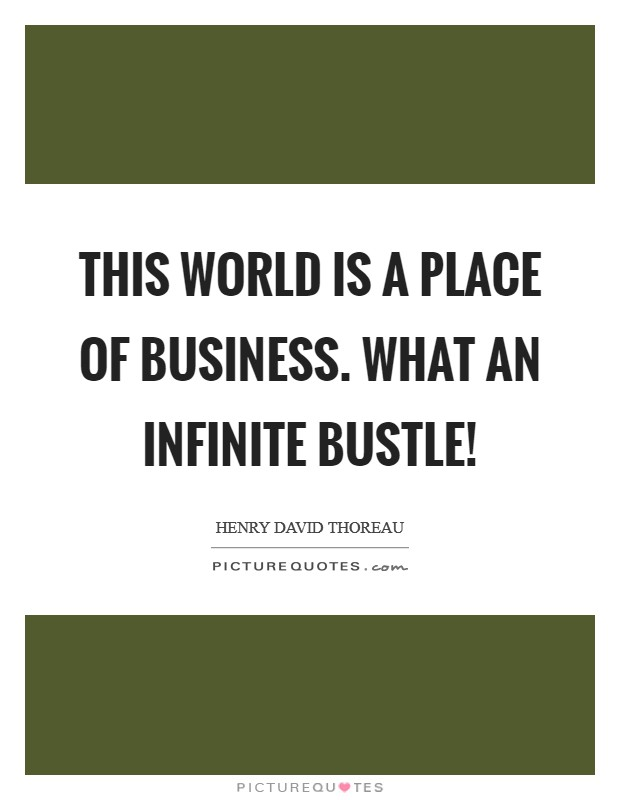 This world is a place of business. What an infinite bustle! Picture Quote #1