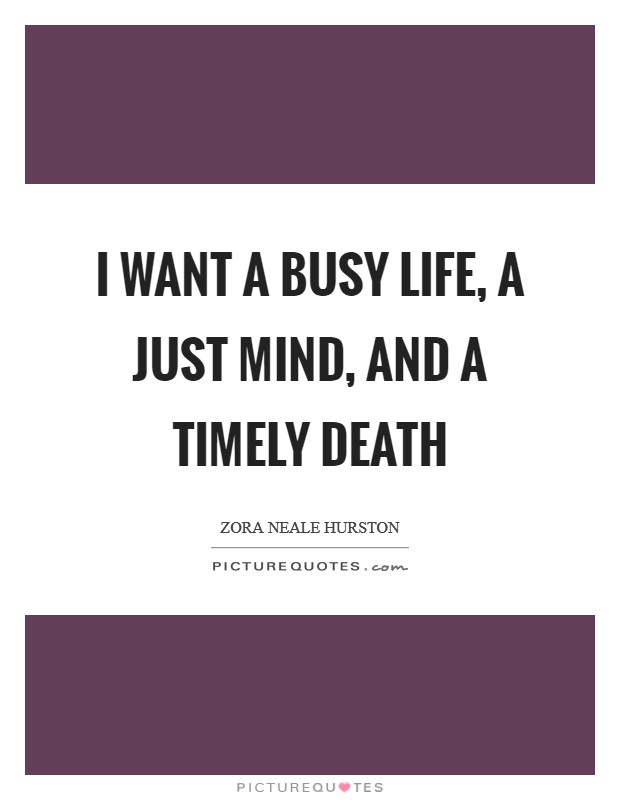I want a busy life, a just mind, and a timely death Picture Quote #1