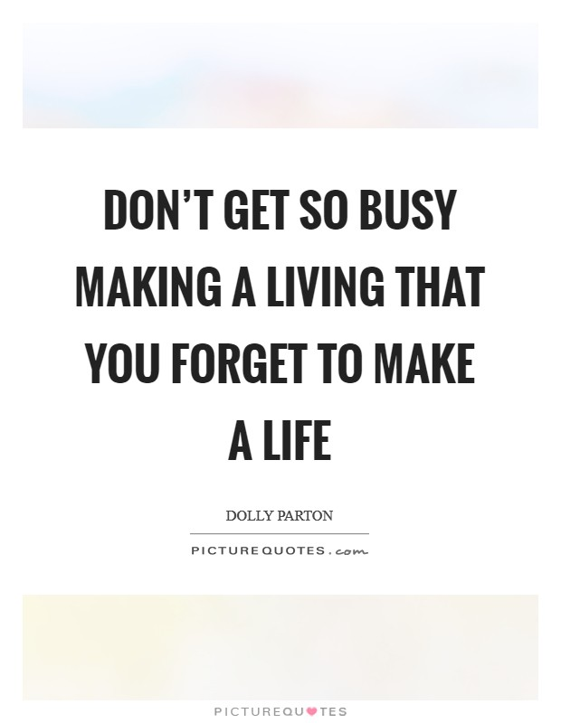 Don't get so busy making a living that you forget to make a life Picture Quote #1