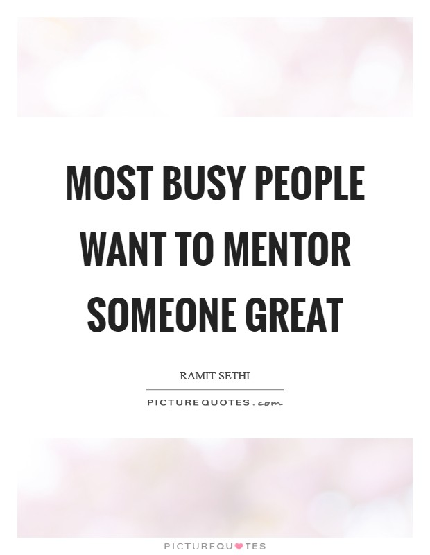 Most busy people want to mentor someone great Picture Quote #1