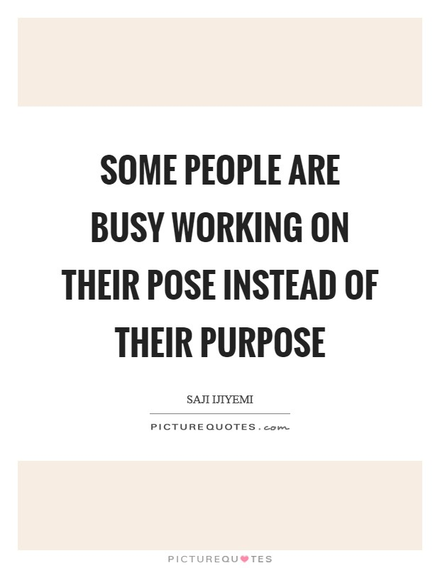 Some people are busy working on their pose instead of their purpose Picture Quote #1