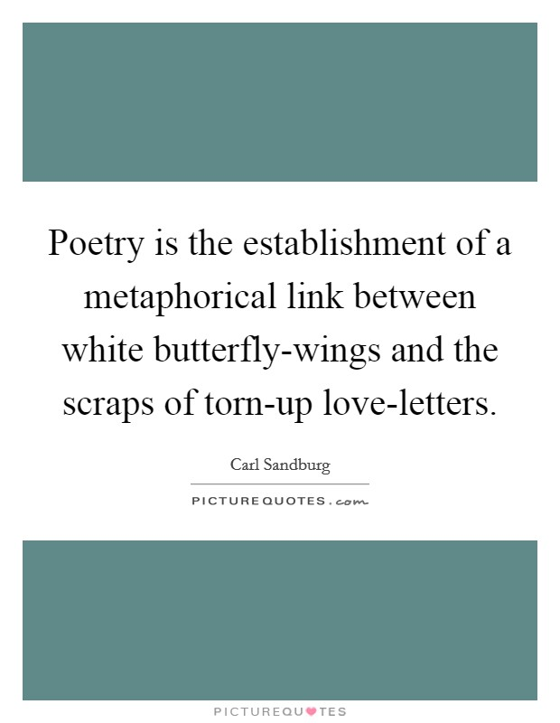 Poetry is the establishment of a metaphorical link between white butterfly-wings and the scraps of torn-up love-letters Picture Quote #1