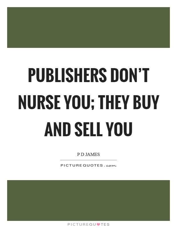 Publishers don't nurse you; they buy and sell you Picture Quote #1