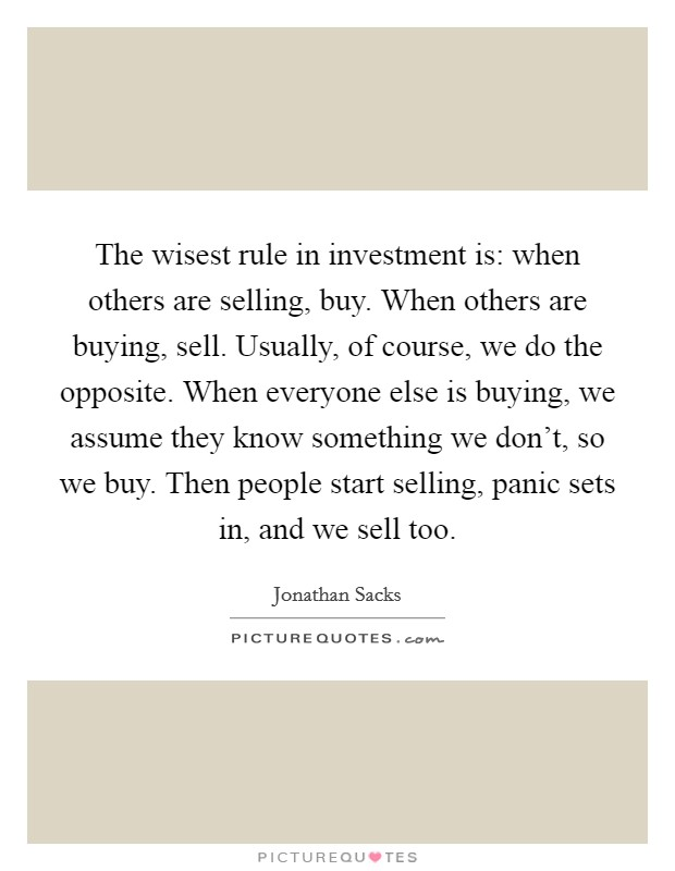 The wisest rule in investment is: when others are selling, buy ...