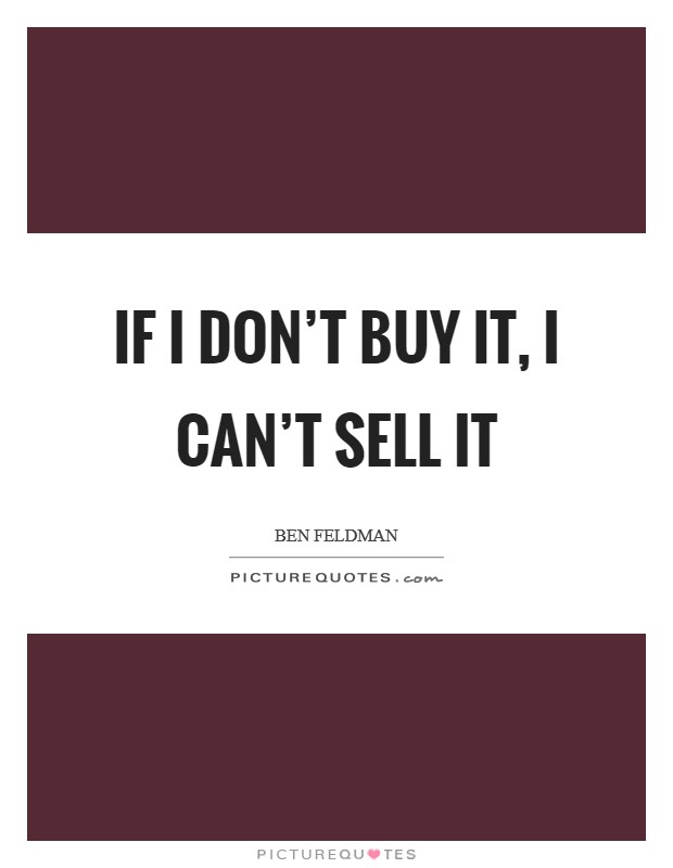 If I don't buy it, I can't sell it Picture Quote #1