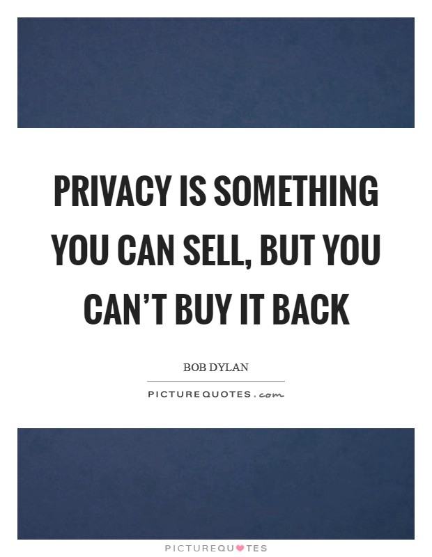 Privacy is something you can sell, but you can't buy it back Picture Quote #1