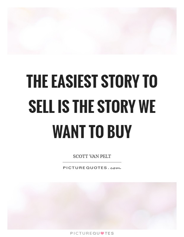 The easiest story to sell is the story we want to buy Picture Quote #1