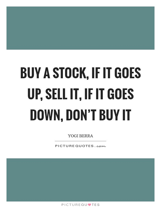 Buy a stock, if it goes up, sell it, if it goes down, don't buy it Picture Quote #1