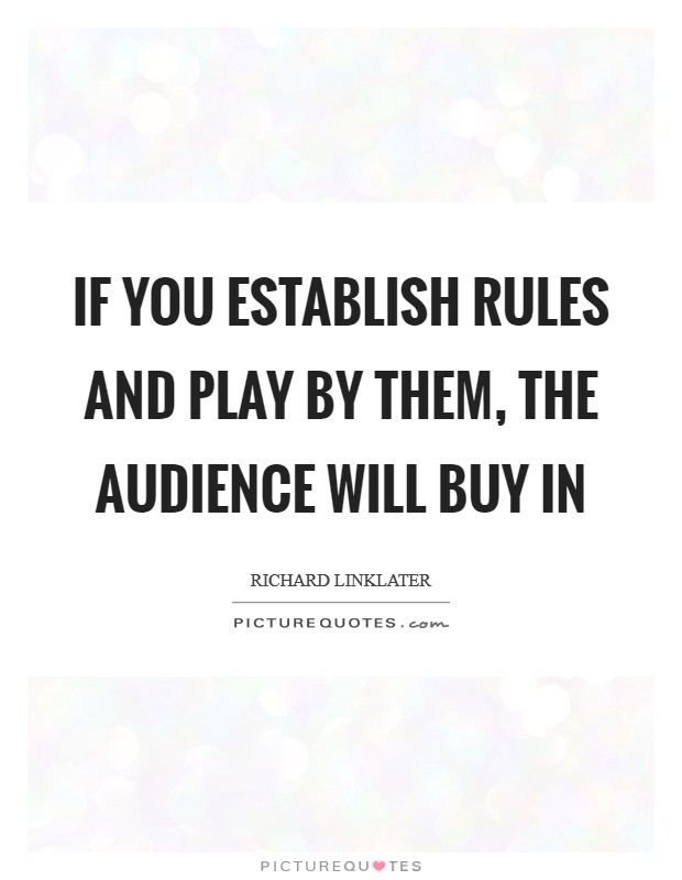 If you establish rules and play by them, the audience will buy in Picture Quote #1