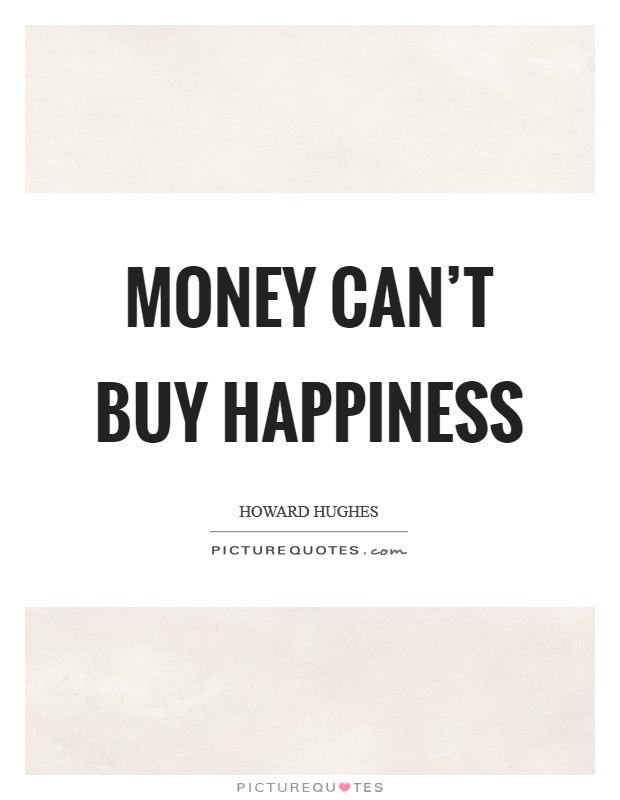 Money can't buy happiness Picture Quote #1