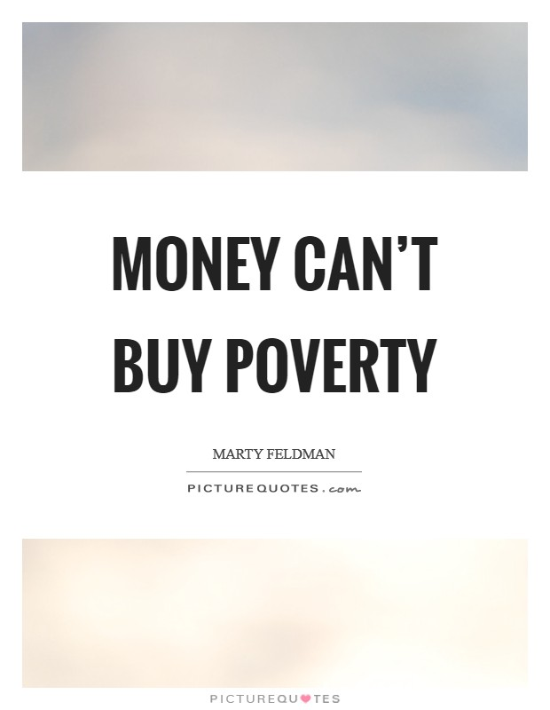 Money can't buy poverty Picture Quote #1