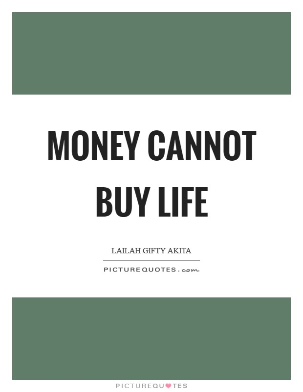 Money cannot buy life Picture Quote #1