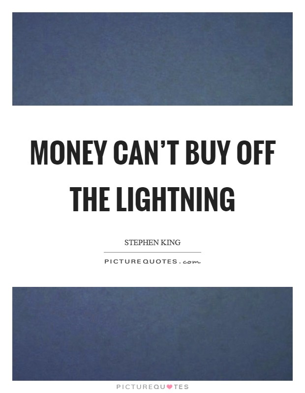 Money can't buy off the lightning Picture Quote #1