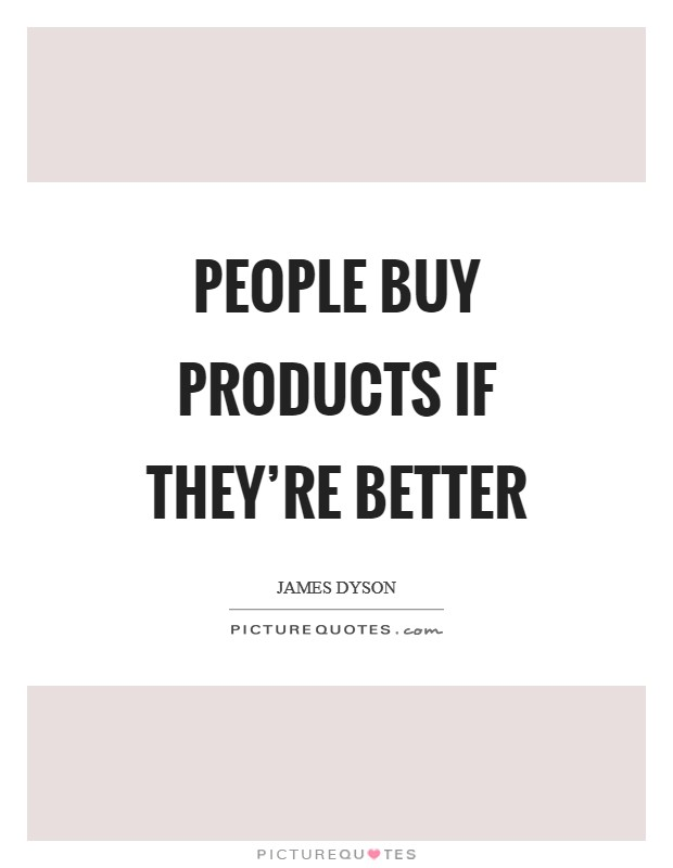 People buy products if they're better Picture Quote #1