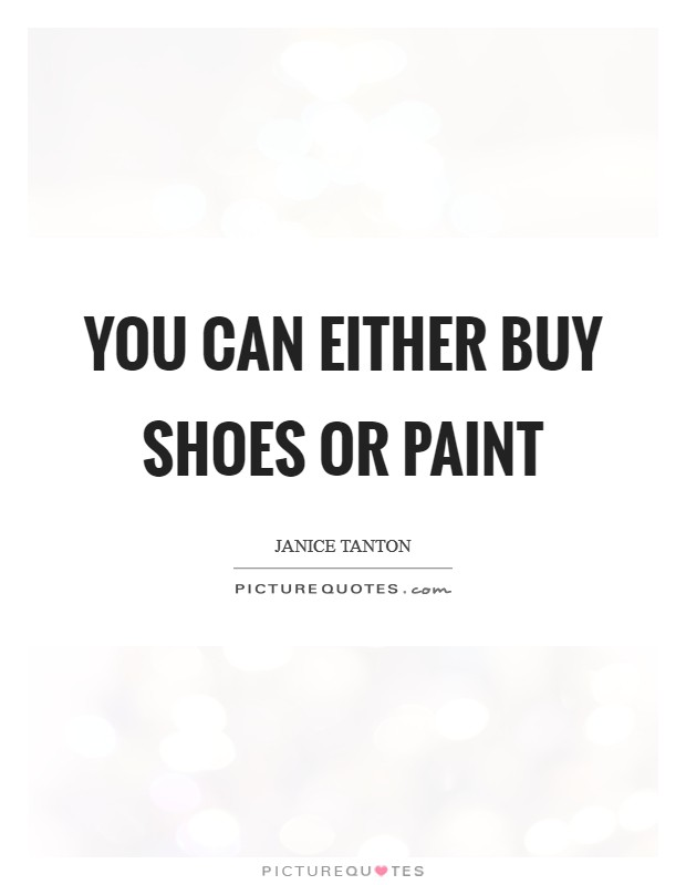 You can either buy shoes or paint Picture Quote #1