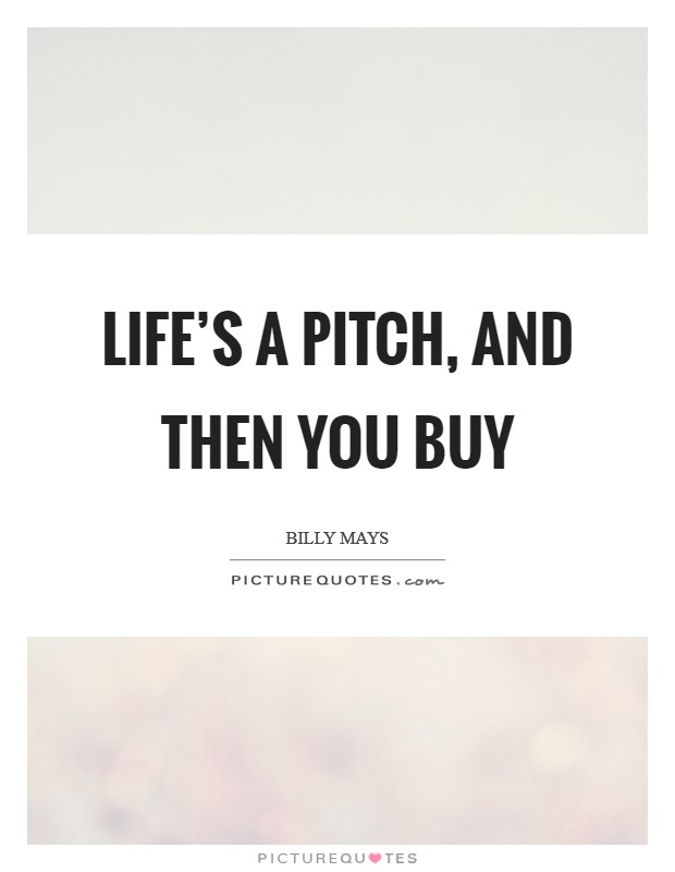 Life's a pitch, and then you buy Picture Quote #1