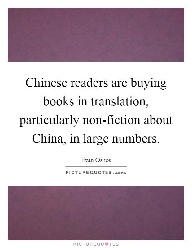 Chinese readers are buying books in translation, particularly non-fiction about China, in large numbers Picture Quote #1