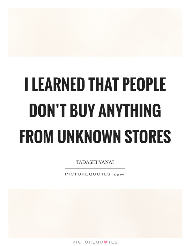 I learned that people don't buy anything from unknown stores Picture Quote #1