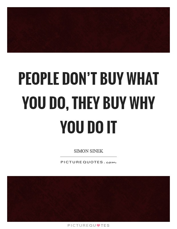 People don't buy what you do, they buy why you do it Picture Quote #1