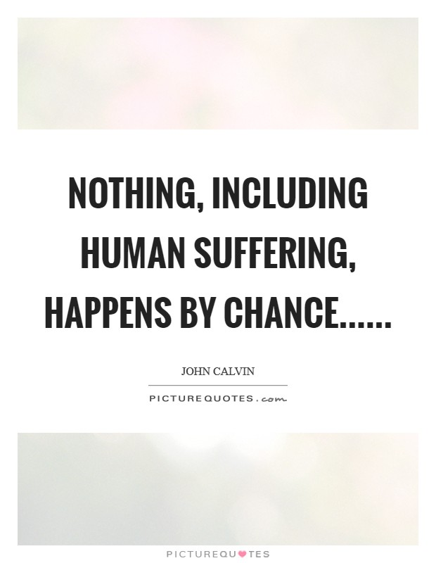 Nothing, including human suffering, happens by chance Picture Quote #1
