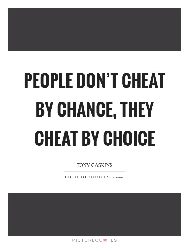 People don't cheat by chance, they cheat by choice Picture Quote #1