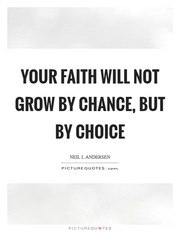 Your faith will not grow by chance, but by choice Picture Quote #1