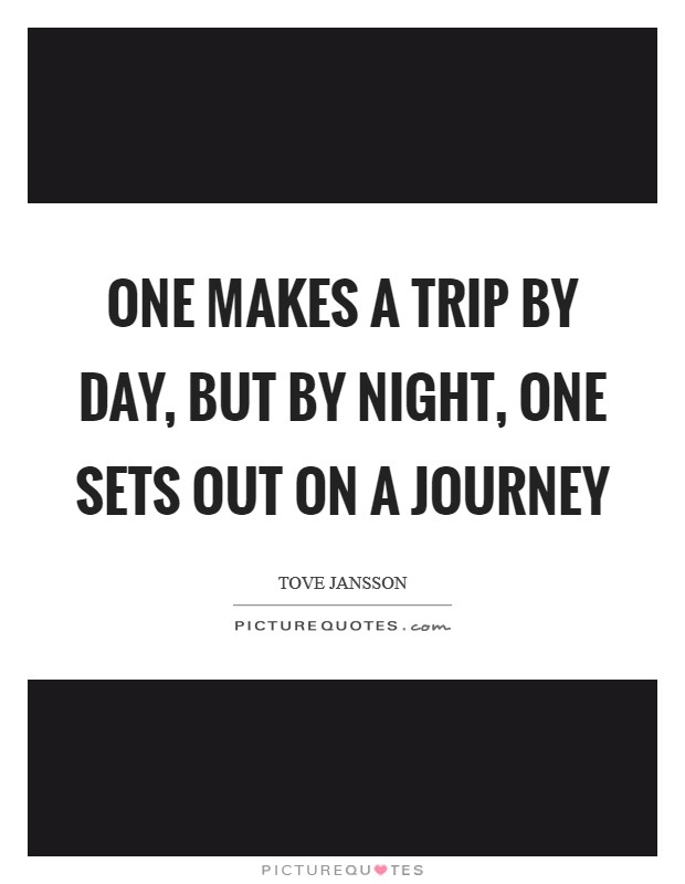 One makes a trip by day, but by night, one sets out on a journey Picture Quote #1
