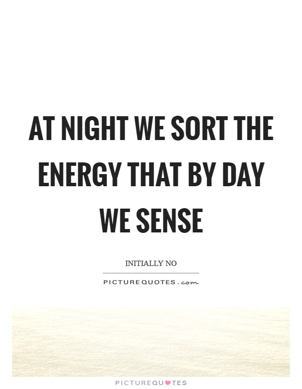 At night we sort the energy that by day we sense Picture Quote #1