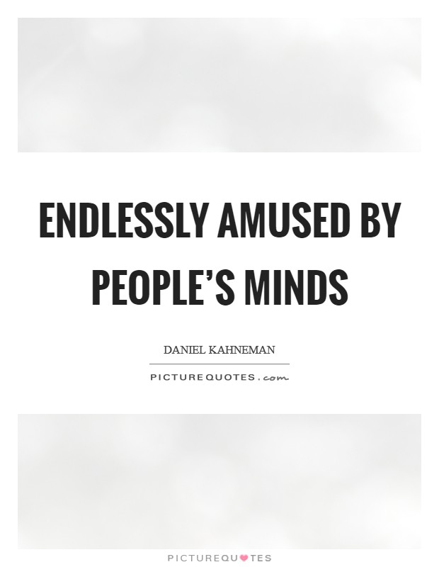 Endlessly amused by people's minds Picture Quote #1