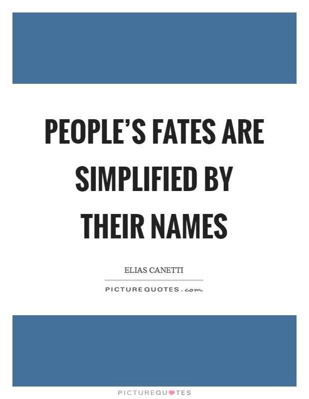 People's fates are simplified by their names Picture Quote #1