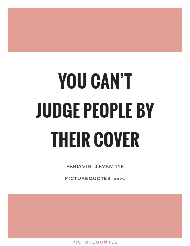 You can't judge people by their cover Picture Quote #1