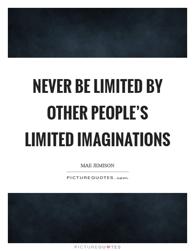 Never be limited by other people's limited imaginations Picture Quote #1
