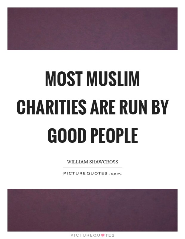 Most Muslim charities are run by good people Picture Quote #1