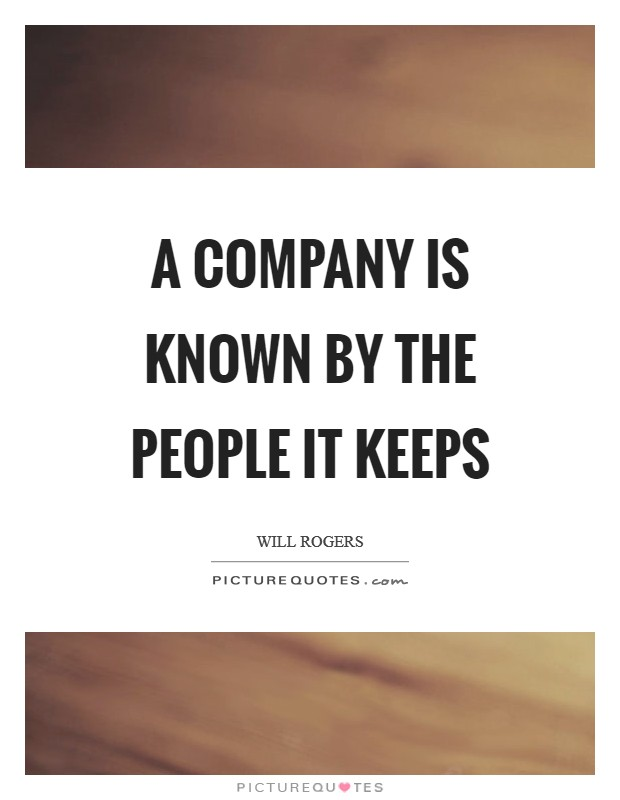 A company is known by the people it keeps Picture Quote #1