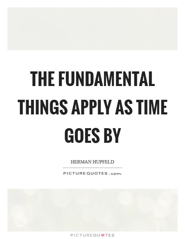 The fundamental things apply As time goes by Picture Quote #1