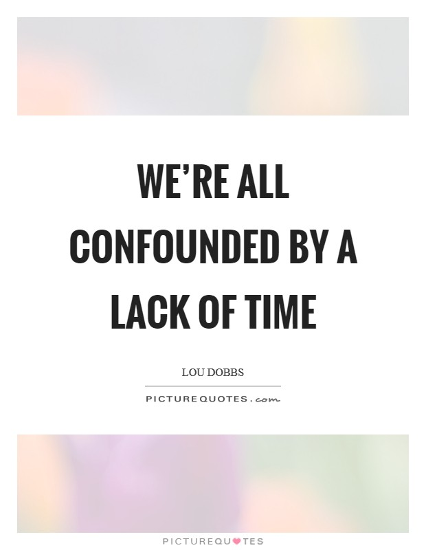 We're all confounded by a lack of time Picture Quote #1