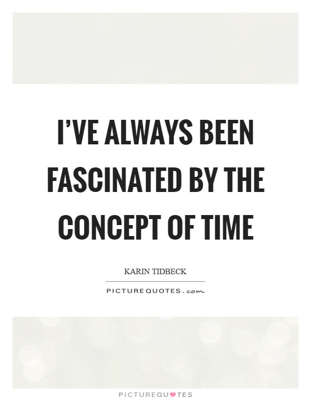 I've always been fascinated by the concept of time Picture Quote #1