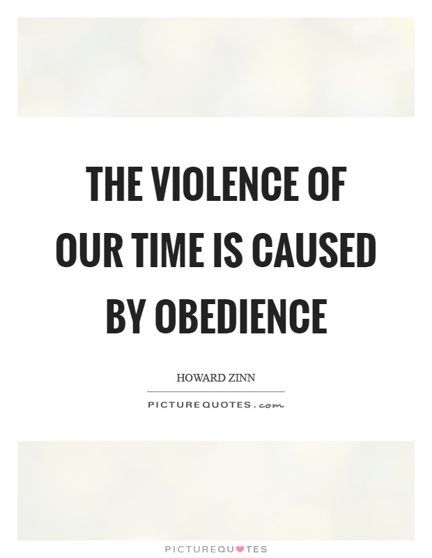 The violence of our time is caused by obedience Picture Quote #1