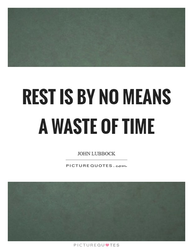 Rest is by no means a waste of time Picture Quote #1