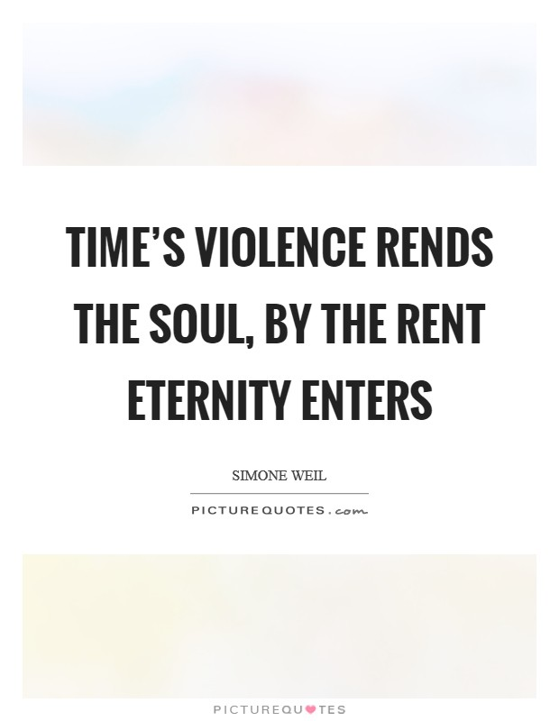 Time's violence rends the soul, by the rent eternity enters Picture Quote #1