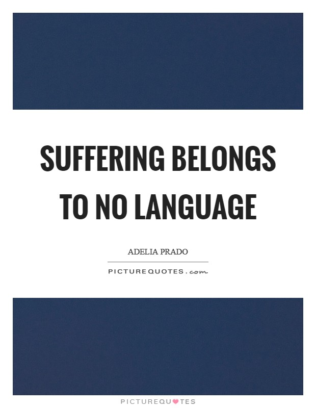 Suffering belongs to no language Picture Quote #1